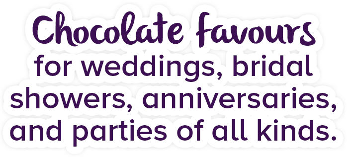 Chocolate favours for weddings, bridal showers, anniversaries, and parties of all kinds.