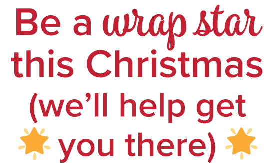 Become a wrap star this Christmas (or don't, and let us help you out)